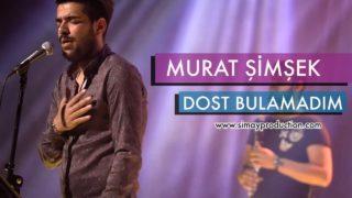 Murat Şimşek – Dost Bulamadım